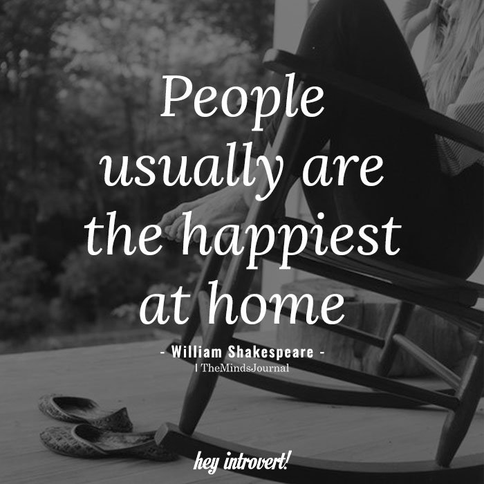 People usually are the happiest at home