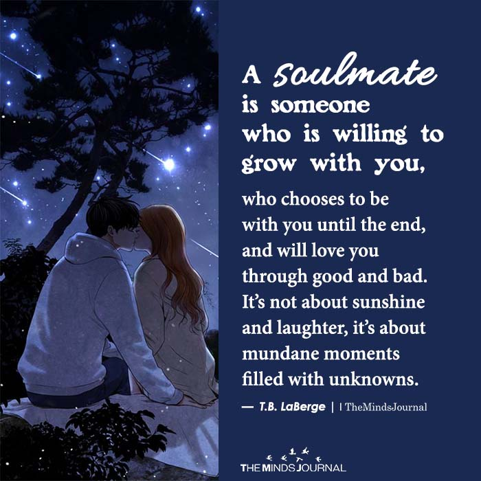 A soulmate is someone who is willing to grow with you
