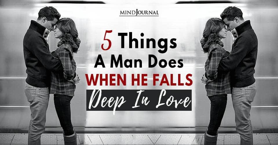 things he falls deep in love