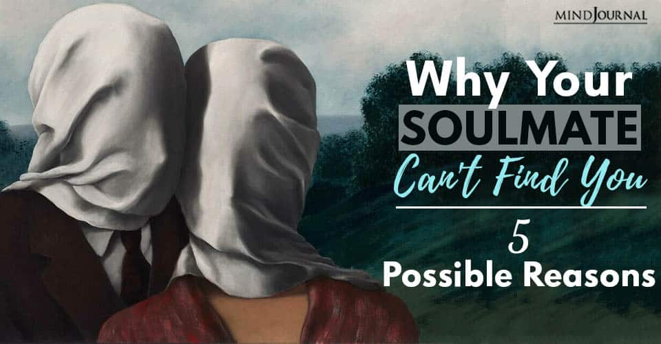 why your soulmate cant find you
