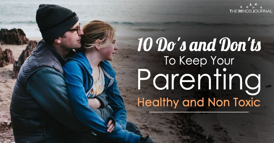 10 Do's and Don'ts To Keep Your Parenting Healthy and Non Toxic