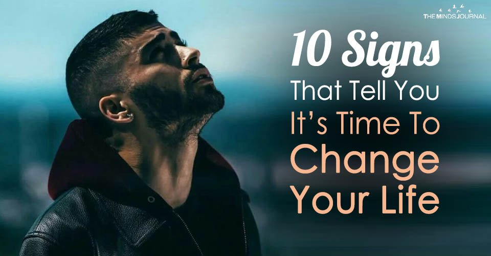 10 Signs That Tell You It's Time To Change Your Life