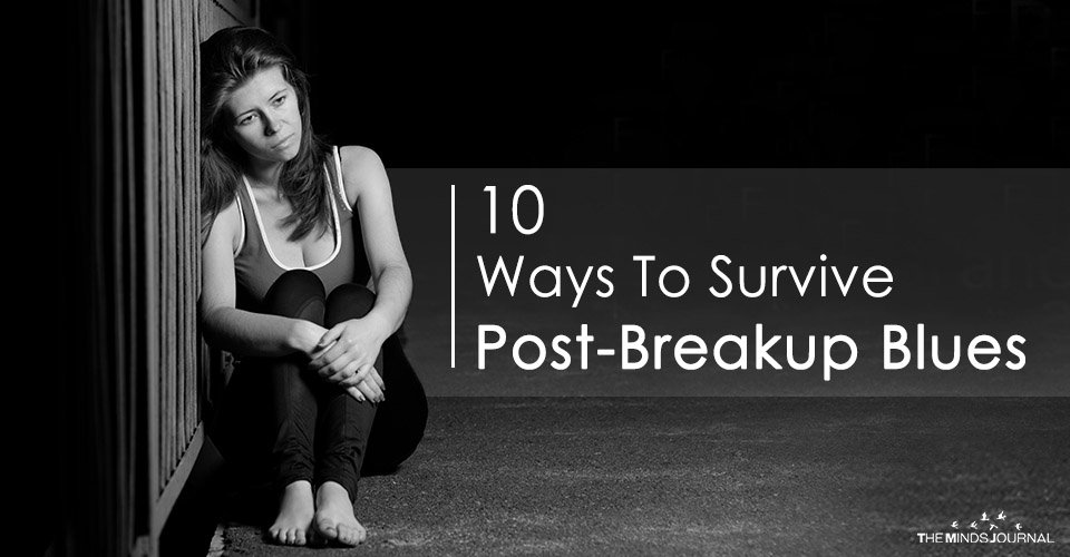 10 Ways To Survive Post-Breakup Blues