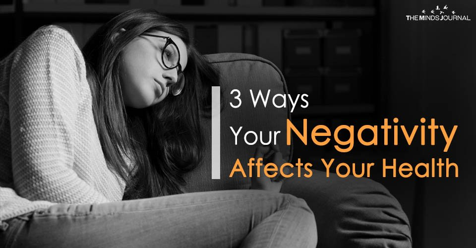 3 Ways In Which Your Negativity Affects Your Health