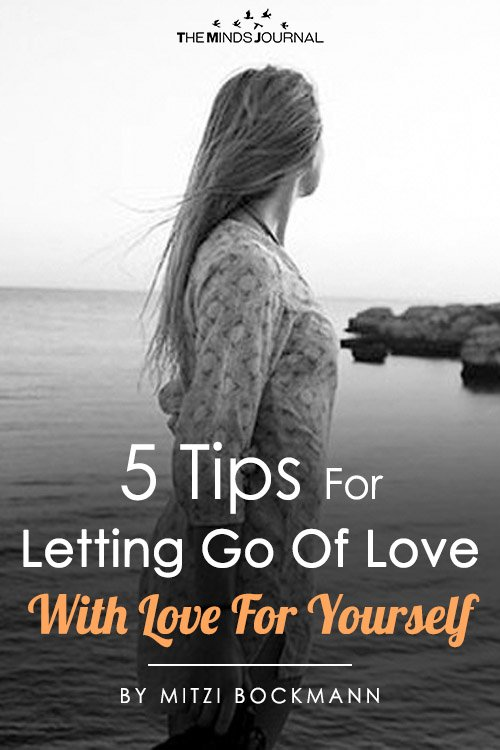 5 Tips For Letting Go Of Love With Love For Yourself