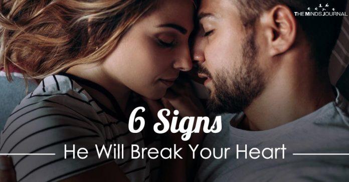 6 Signs He Will Break Your Heart
