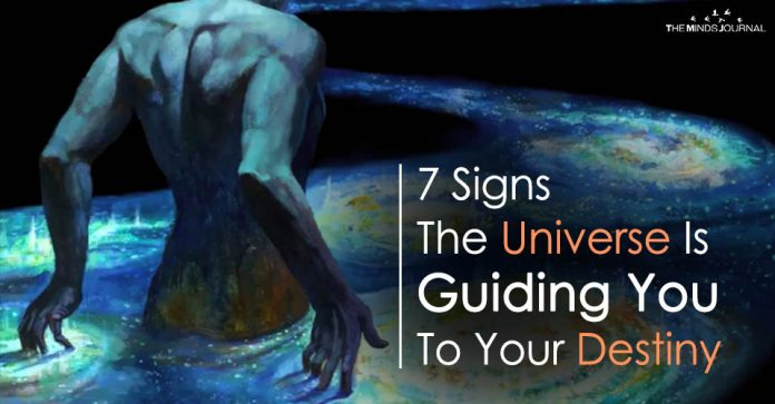 7 Signs The Universe Is Guiding You To Your Destiny