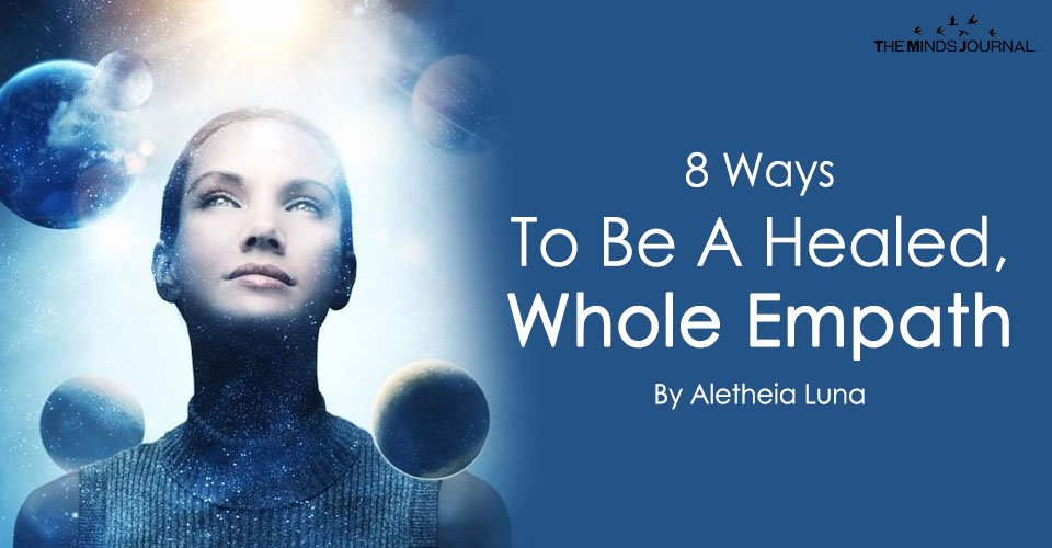 8 Ways To Be A Healed, Whole Empath