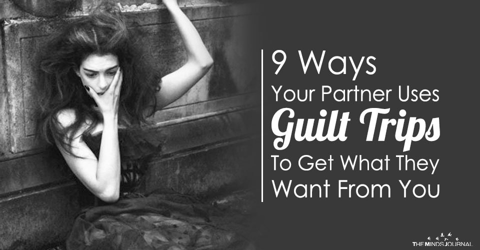 9 Ways Your Partner Uses Guilt Trips To Get What They Want From You