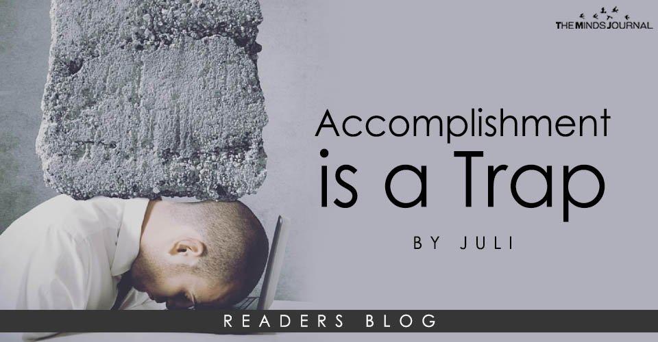 Accomplishment Is A Trap