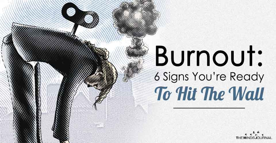 Burnout: 6 Signs You're Ready To Hit The Wall