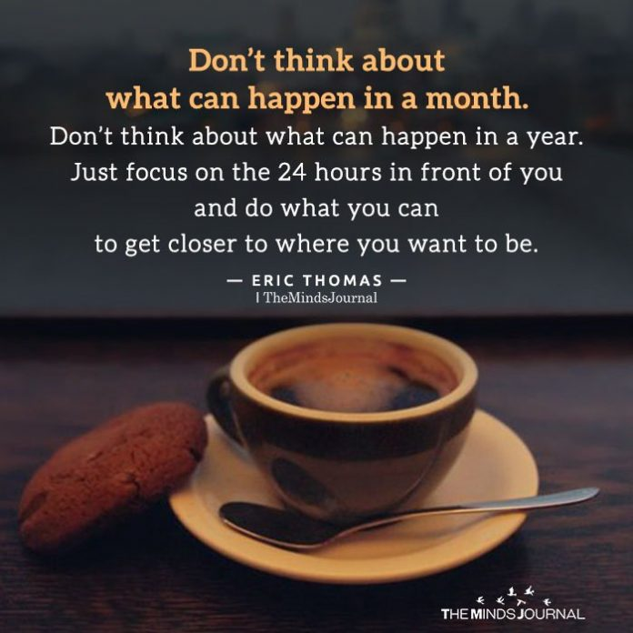 Don't think about what can happen in a month
