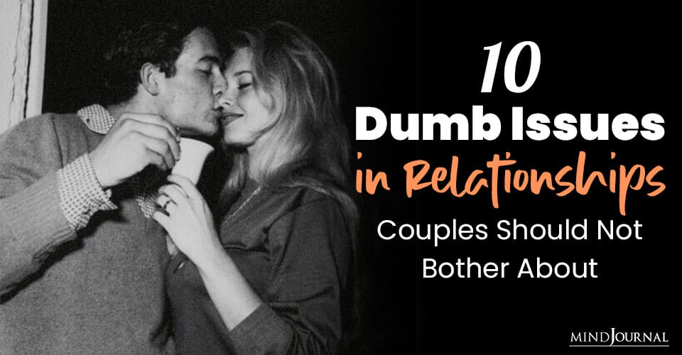 Dumb Issues Relationships Couples Not Bother About