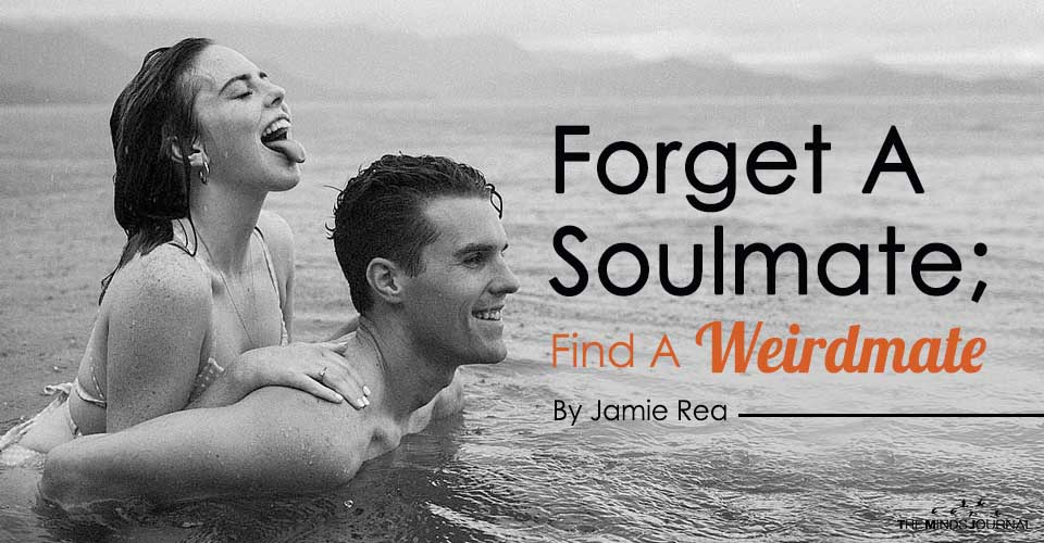 Forget A Soulmate; Find A Weirdmate