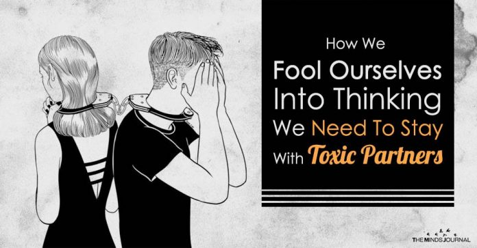 How We Fool Ourselves Into Thinking We Need To Stay With Toxic Partners