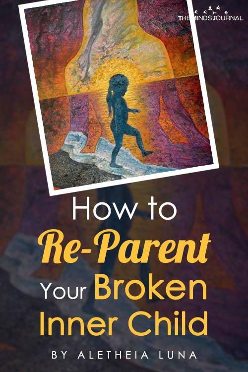 How to Re-Parent Your Broken Inner Child