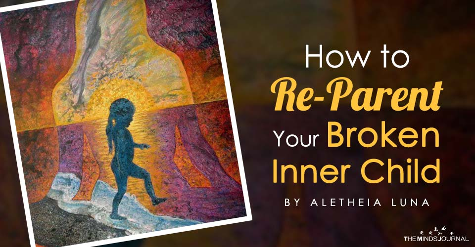 How to Re-Parent Your Broken Inner Child