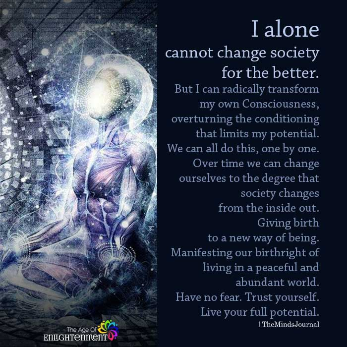 I Alone Cannot Change Society For The Better