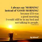 I always say 'morning'