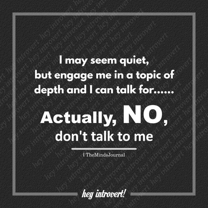 I may seem quiet