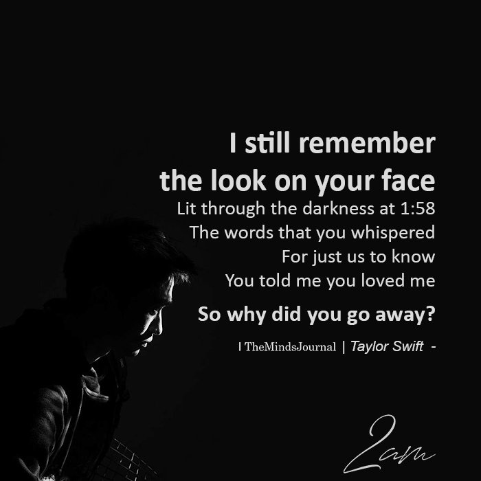 I still remember the look on your face