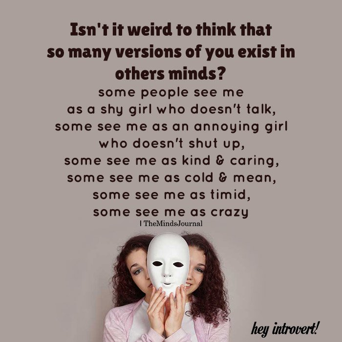 Isn't It Weird To Think That So Many Versions Of You Exist In Others Minds?