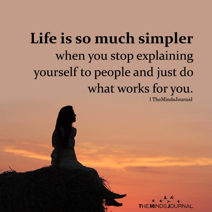 Life Is So Much Simpler When You Stop Explaining Yourself