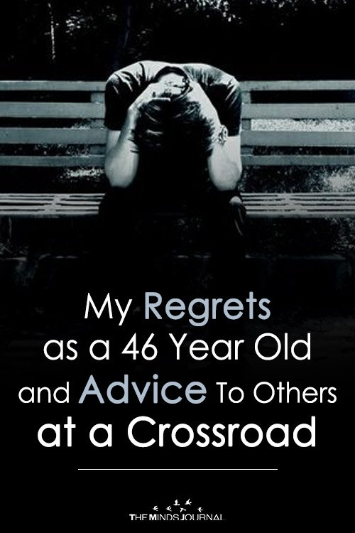 My Regrets as a 46 Year Old, and Advice To Others at a Crossroad