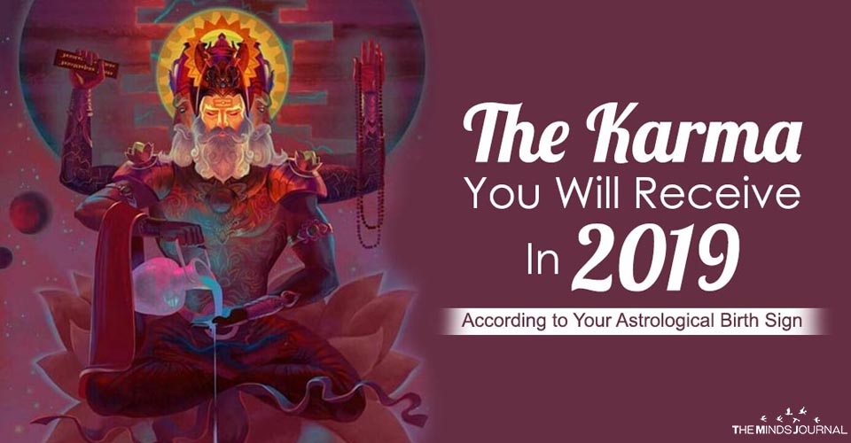 The Karma You Will Receive In 2019 According to Your Astrological Birth Sign