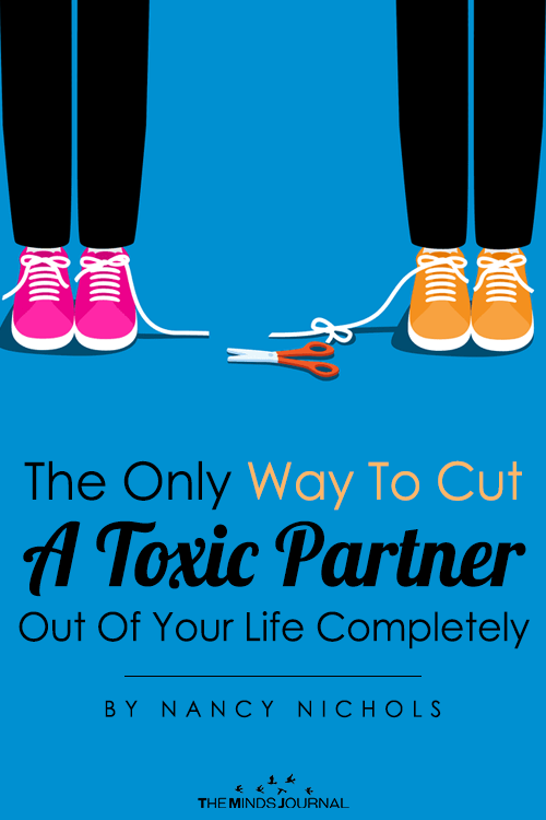 The Only Way To Cut A Toxic Partner Out Of Your Life Completely