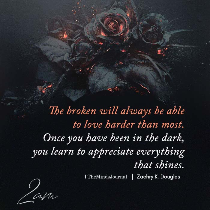 The Broken Will Always Be Able To Love Harder Than Most