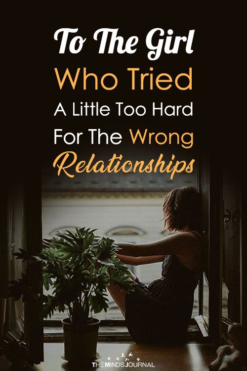To The Girl Who Tried A Little Too Hard For The Wrong Relationships