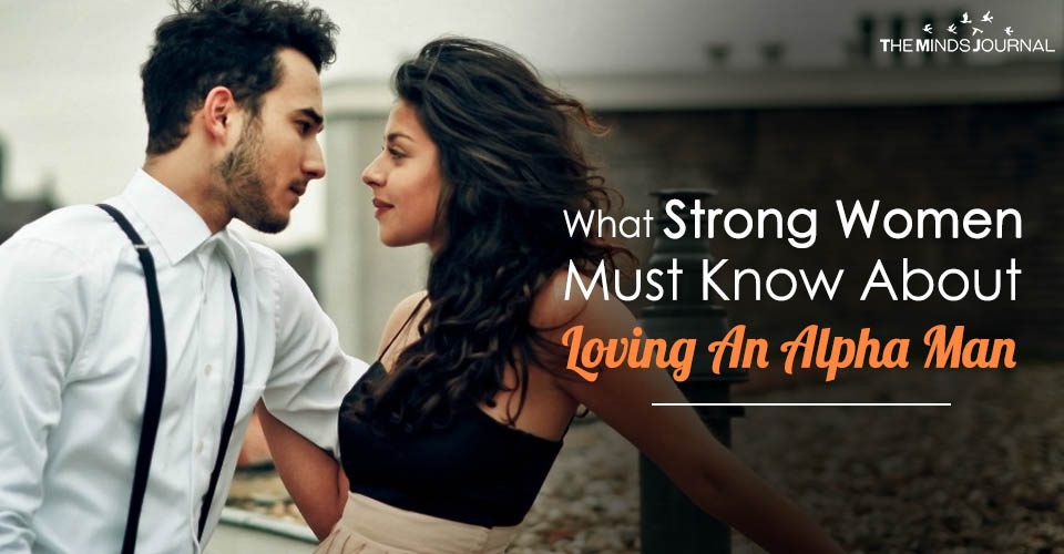 what strong women must know about loving an alpha man