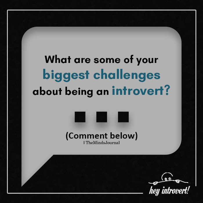 What Are Some Of Your Biggest Challenges About Being An Introvert