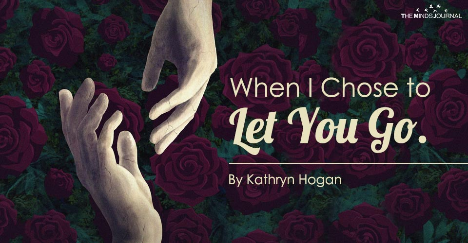 When I Chose to Let You Go.