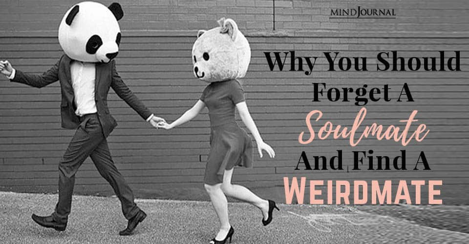 Why Should Forget Soulmate Find Weirdmate