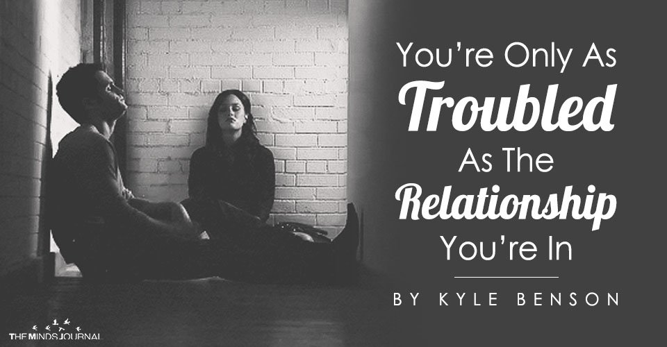 You're Only As Troubled As The Relationship You're In