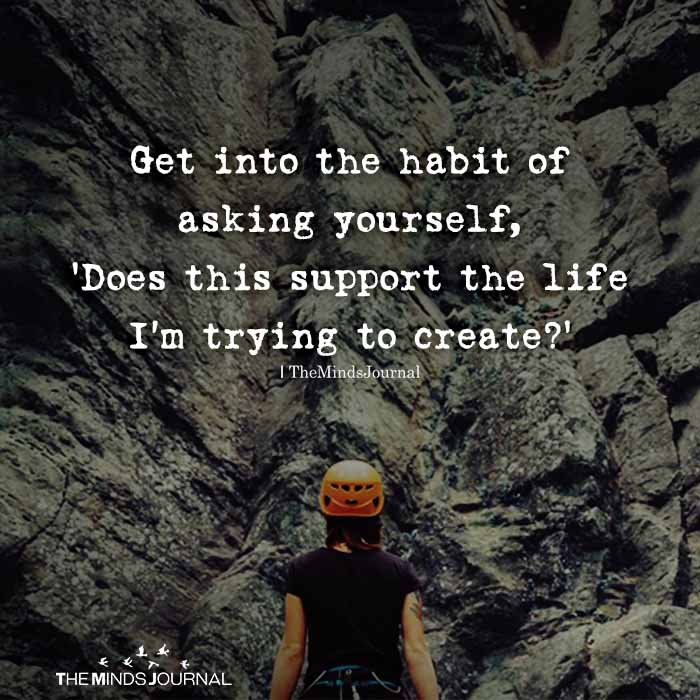 Get Into The Habit Of Asking Yourself