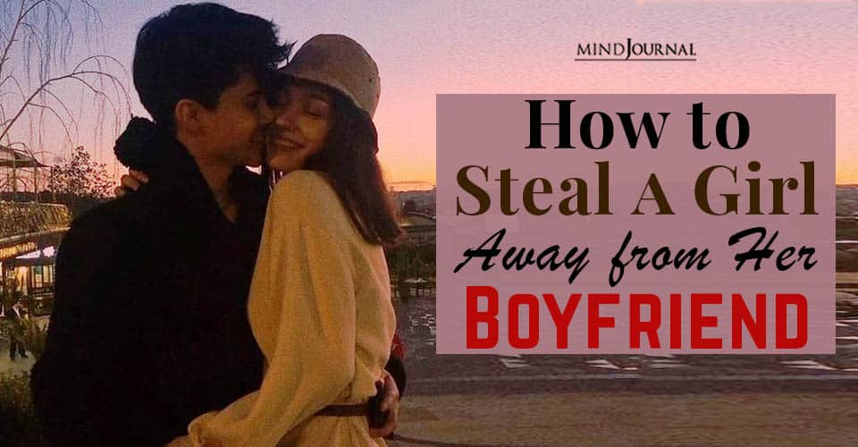how steal away from her boyfriend