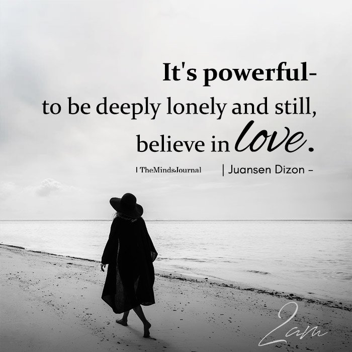 It's Powerful- To Be Deeply Lonely