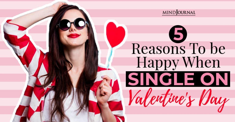 reasons to be happy when single on valentine's day