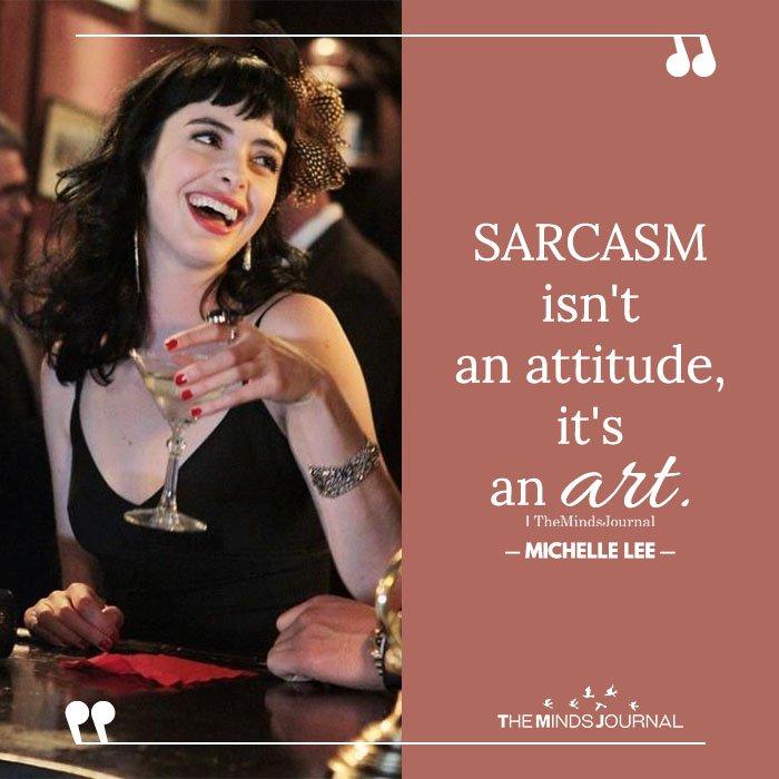 Sarcasm isn't an attitude