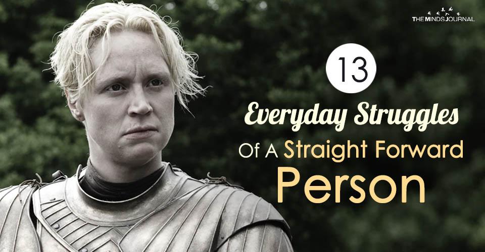 13 Everyday Struggles Of A Straightforward Person