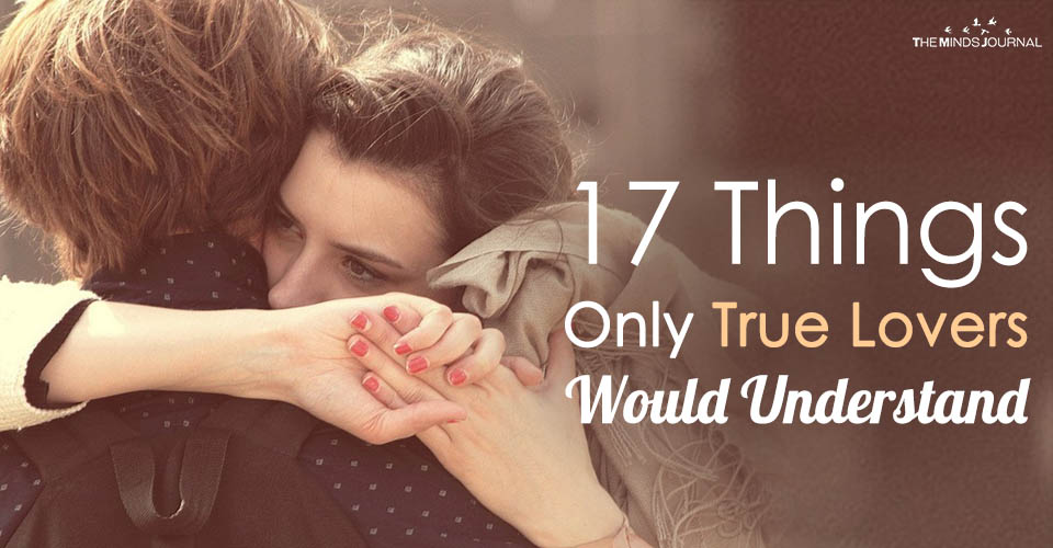 17 Things Only True Lovers Will Understand