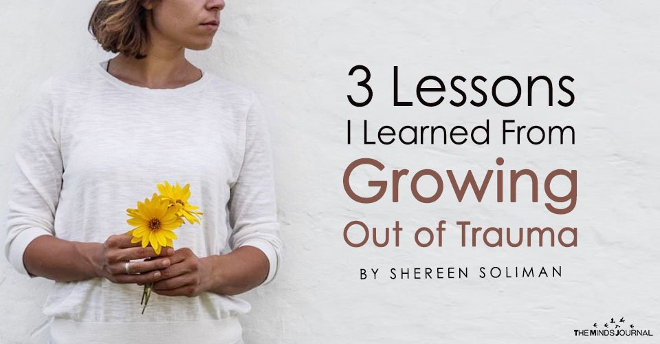 3 Lessons I Learned From Growing Out of Trauma