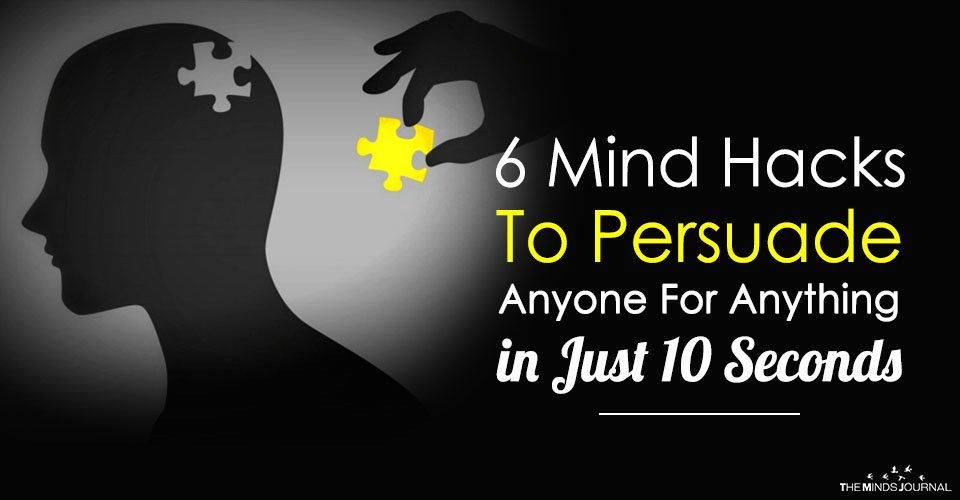 6 Mind Hacks To Persuade Anyone For Anything in Just 10 Seconds