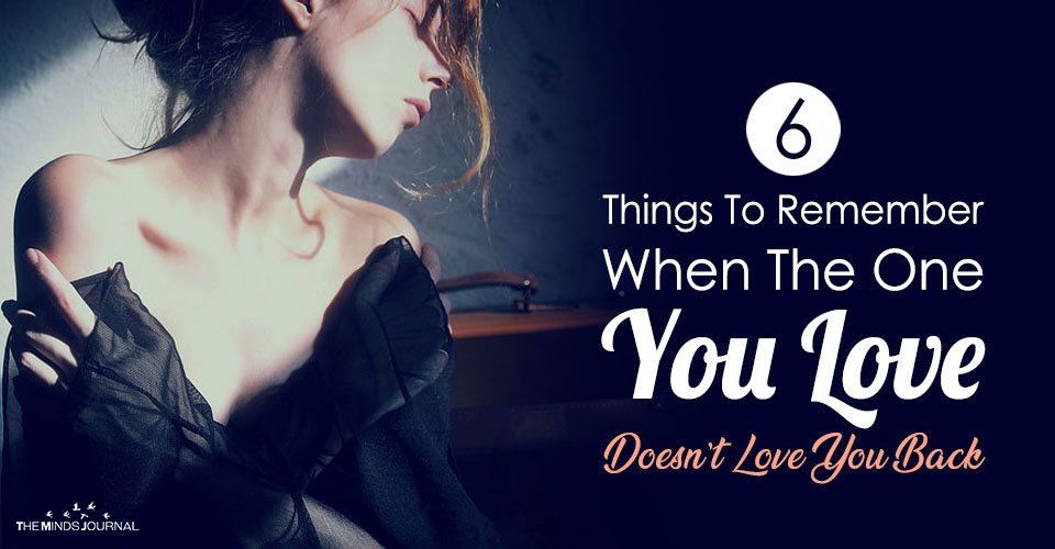 6 Things To Remember When The One You Love Doesn't Love You Back