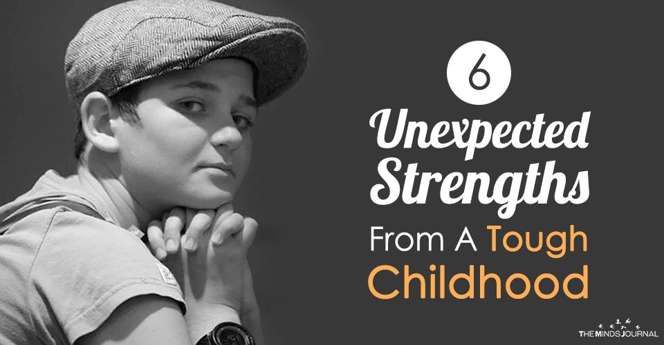 6 Unexpected Strengths From A Tough Childhood