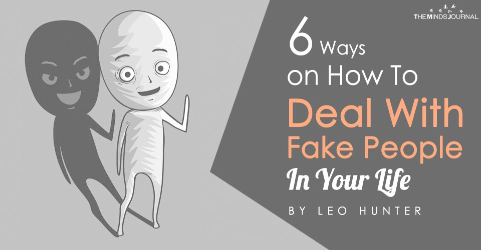 6 Ways On How To Deal With Fake People In Our Lives