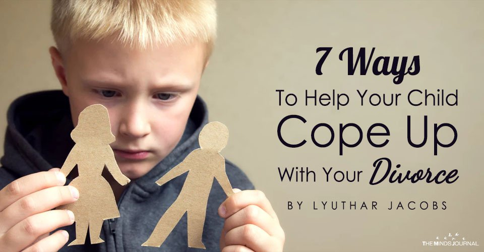 7 Ways To Help Your Child Cope Up With Your Divorce